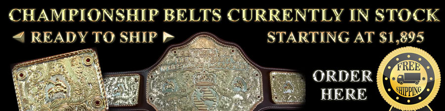 CHAMPIONSHIP BELTS CURRENTLY IN STOCK
